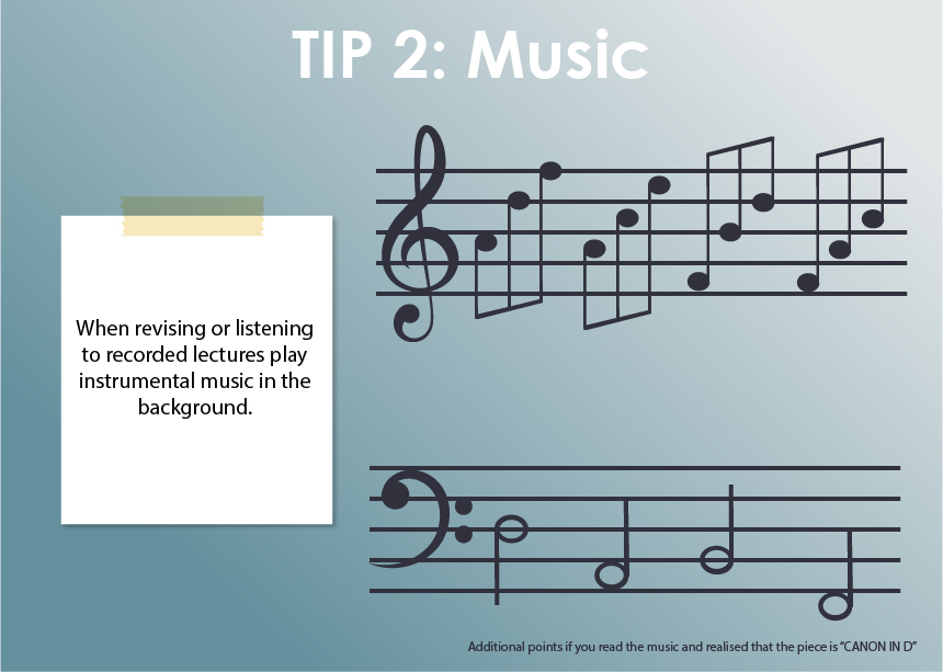 Listen to some relaxing or classical music when revising.