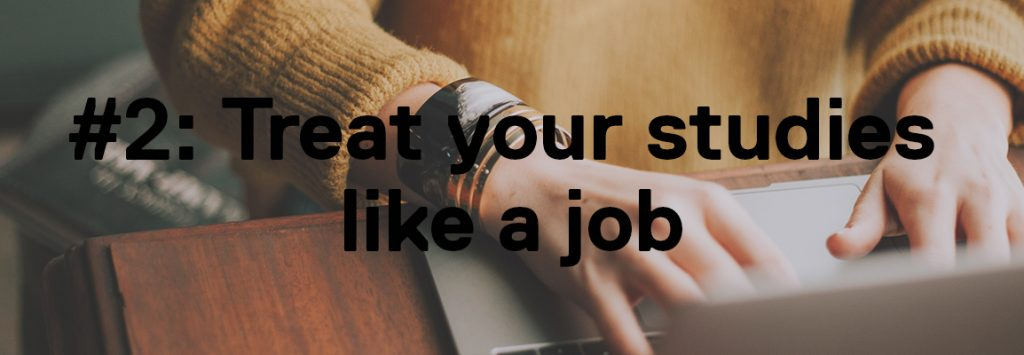 Photo by Christin Hume on Unsplash. In the foreground is a person in a mustard yellow jumper with bracelets typing on a silver laptop. The foreground has text that says '#2: Treat your studies like a job'.