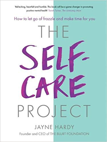 The book cover for 'The Self Care Project' by Jayne Hardy. It reads 'The Self Care Project' in bold writing in the middle of the cover. Above the title reads 'How to let go of frazzle and make time for you'. 'Jayne Hardy' is written underneath the title and then the text 'Founder and CEO of THE BLURT FOUNDATION' underneath her name.