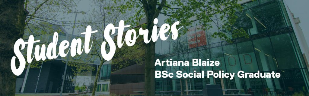 A graphic that says: 'Student Stories' in big text and the student's name 'Artiana Blaze BSc Social Policy Graduate'