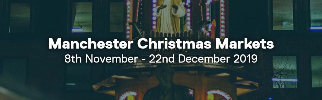 Manchester Christmas Markets, dates commencing 8th November to 22nd December 2019