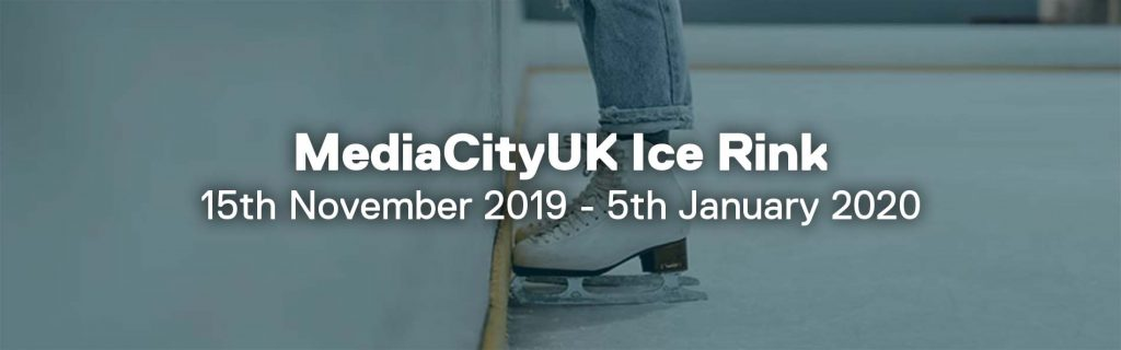 MediaCityUK Ice Rink, Dates commencing 15th November 2019 to 5th January 2020