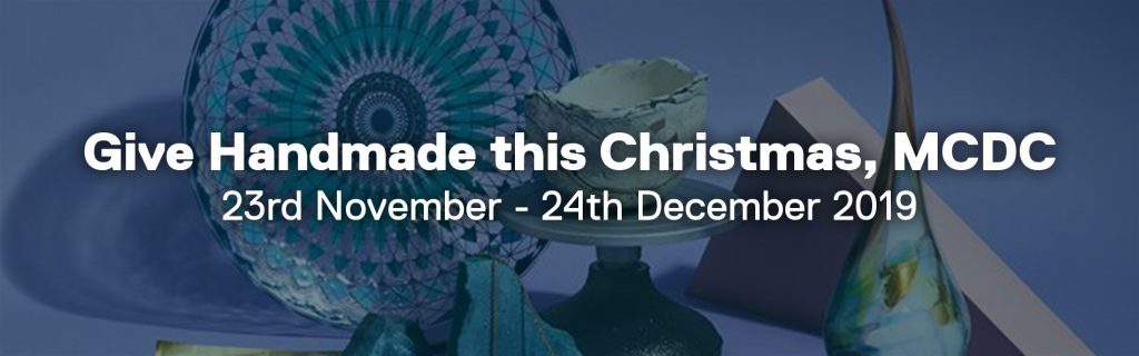 Give Handmade this Christmas, Manchester Craft & Design Centre. Dates commencing: 23rd November to 24th December 2019
