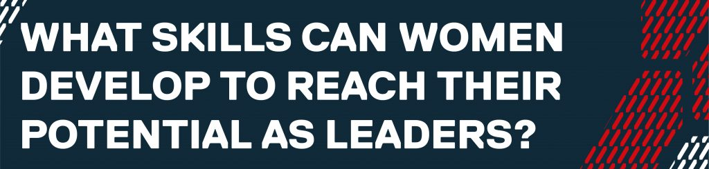 What skills can women develop to reach their potential as leaders?